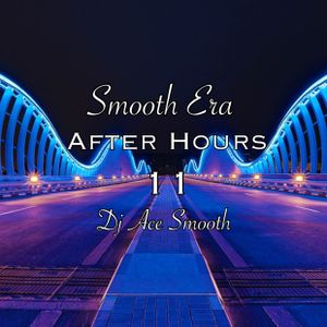 Smooth Era: After Hours Show 11