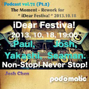 "Podcast vol.71 (Pt.2) - The Moment - Rework for "" iDear Festiva! "" 2013.10.18"