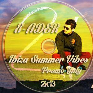 X-ADER - IBIZA SUMMER VIBES (PROMO JULY 2013)