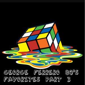 George Ferrero 80's Favorites Part 3