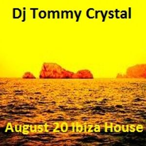 Dj Tommy Crystal - August 20  Ibiza House