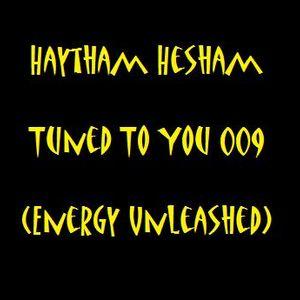Haytham Hesham - Tuned To You 009 (Energy Unleashed)