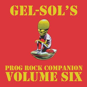 Gel-Sol's Prog Rock Companion Volume VI