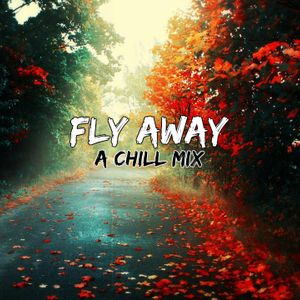 Fly Away | A Chill Mix