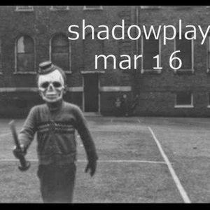 Shadowplay - March, 2016