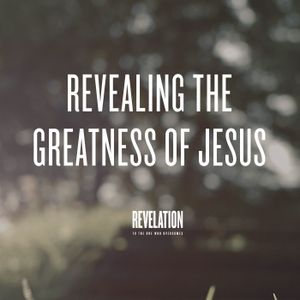 1. Revealing the Greatness of Jesus
