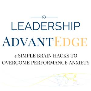 LA 007: 4 Simple Brain Hacks to Overcome Performance Anxiety