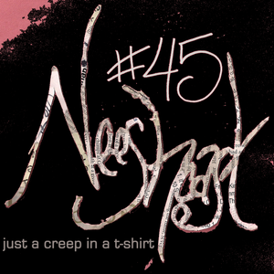 Neeshcast #45: just a creep in a t-shirt