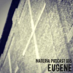 Materia Podcast 005 Eugene
