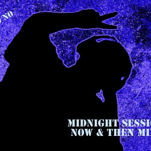 Midnight Session Now & Then Mix Created By: DJ No No