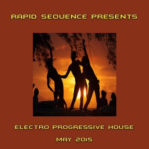 Rapid Sequence Presents ElectroProgressive House May 2015