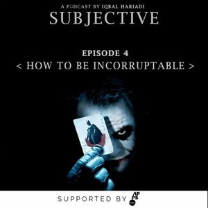 Subjective Ep. 5 - How To Be Incorruptable
