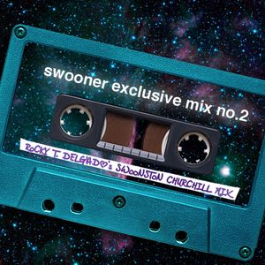 Swooner mix no. 2: Rocky T. Delgado's Swoonston Churchill Mix