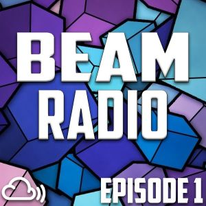 Beam Radio Episode 1