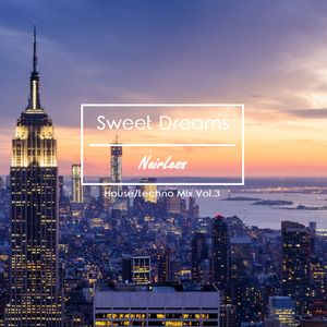 """Sweet Dreams"" - NairLess House/Techno Mix Vol.3"