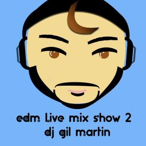 EDM Live Mix Show 2 Dj Gil Martin