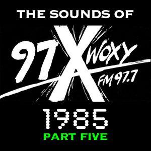 The Sounds of 97X WOXY, 1985 Pt. V