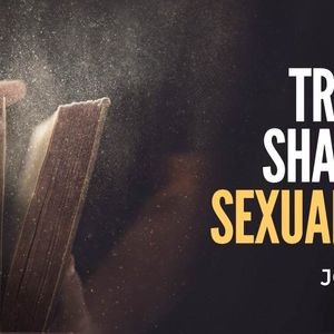 Truth Shaped Sexuality [John 4]