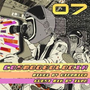 Cosmogeologia #07 (Mixed by Dinamica, Guest mix by Ivan)