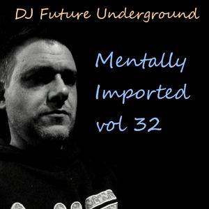 DJ Future Underground - Mentally Imported vol 32