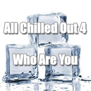 All Chilled Out 4 : Who Are You