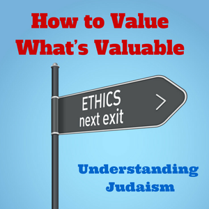 057 How to Value What s Valuable – Understanding Judaism – Shavous