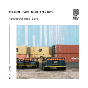 Hamshack Radio Pres: Welcome Park Show w/ Luis 93 19.11.2020
