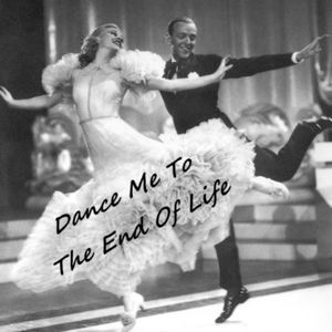 Dance Me To The End Of Life