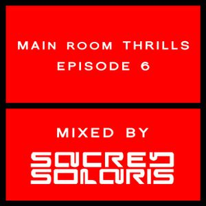 Main Room Thrills Episode 6 (Mixed by Sacred Solaris)
