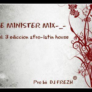 "-_- THE MINISTER MIX -_- VOL. 3 EDICCION ""LATIN-AFRO HOUSE"" bii DJ FREZH"