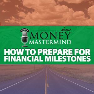 MMS049: How To Prepare For Financial Milestones