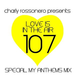 LOVES # 107 BY CHARLY ROSSONERO (Special My Anthems Mix)