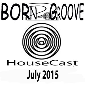 Born2Groove HouseCast - July 2015