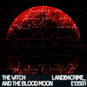 LANDB4CRIME - S01E13 - THE WITCH & THE BLOOD MOON - SEPT 2015