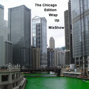The Chicago Edition Weekend Wrap Up MixShow Ep. 2 (Week of May 16 - 21, 2011)