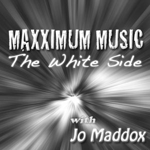 MAXXIMUM MUSIC Episode 022  - The White Side