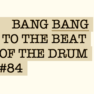 BANG BANG TO THE BEAT OF THE DRUM#84 FOR IBIZA GLOBAL RADIO_COMPILED EDITED & MIXED BY DE MELERO