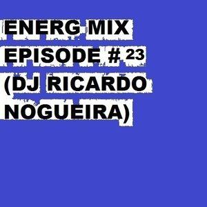 ENERG MIX #EPISODE 23 (DJ RICARDO NOGUEIRA )