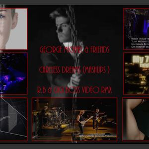 George Michael & Friends - Careless Dreams ( R.B & GiGi Boss MashEdit Ext Rmx )