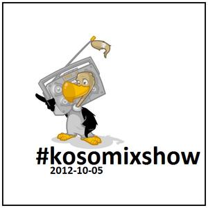 #kosomixshow 2012-10-05
