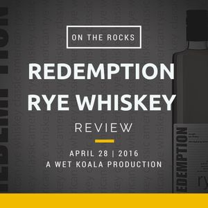 Redemption Rye Whiskey Review - On The Rocks