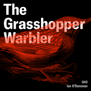 Heron presents: The Grasshopper Warbler 043 w/ Ian O'Donovan