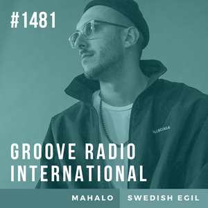 Groove Radio Intl #1481: Mahalo / Swedish Egil