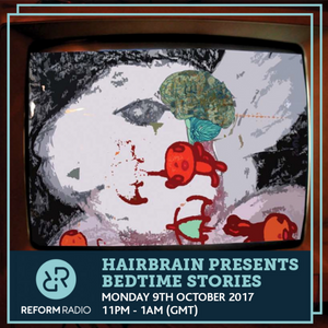 Hairbrain Presents Bedtime Stories 9th October 2017