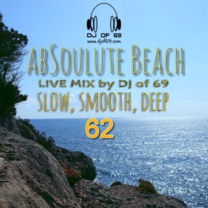 AbSoulute Beach 62 - A DJ LIVE MIX - slow smooth deep
