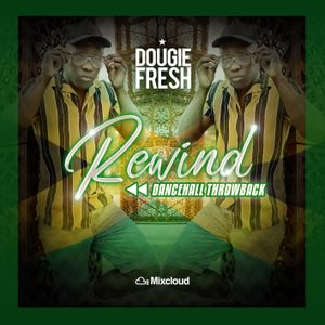 @DougieFreshDJ - Rewind (Dancehall Throwback)