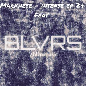 Markhese - Intense, ep. 24 feat BLVRS