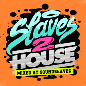 Slaves2House Vol #2 (Mixed By Soundslaves)