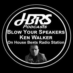 Ken Walker Presents Blow Ya Speakers On HBRS 21 - 02 - 17 http://housebeatsradiostation.com