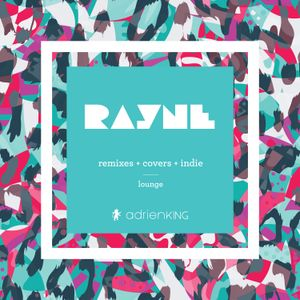 RAYNE - THE MIXTAPE (REMIXES + COVERS + INDIE)